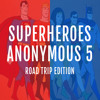 Superheroes Anonymous 5:  Road Trip Edition
