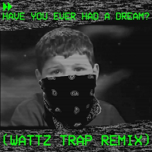 Have You Ever Had A Dream (Wattz Trap Remix) *Available Now on iTunes/Amazon/Google Play*