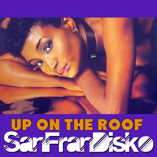 Up on The Roof - PG's SanFranDisko's Supa Girl Twirl ReRub