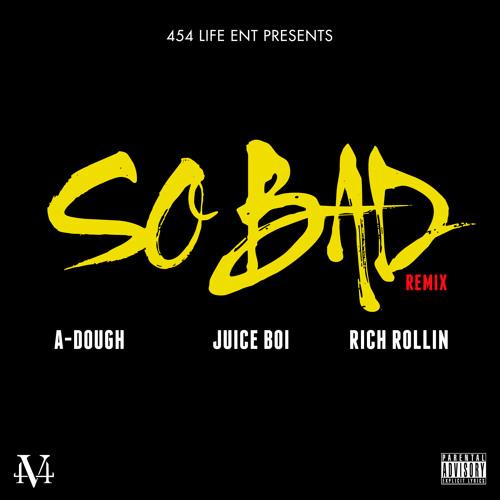 A-Dough, Juice Boi & Rich Rollin - So Bad (Remix)