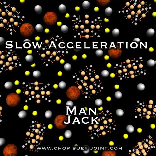 Slow Acceleration - Man Jack (Fire Breathing Dragon - 2012)