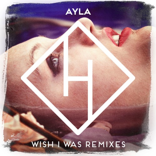 AYLA - Wish I Was (Zwette Remix) Preview