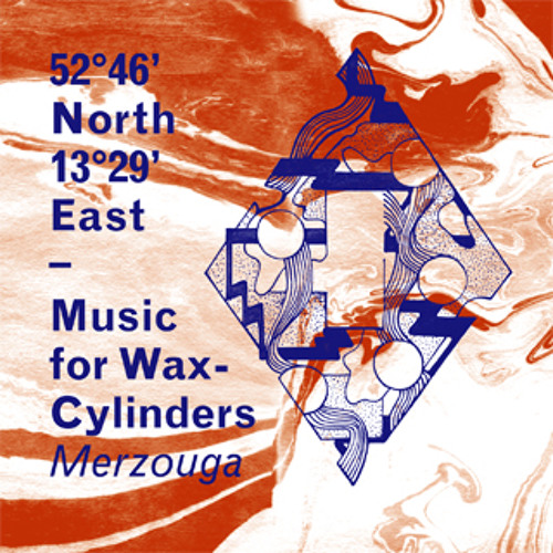 52°46' North 13°29' East – Music for Wax-Cylinders | Merzouga