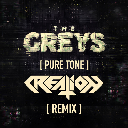 The Greys - Pure Tone (Creation Remix)[CLIP]