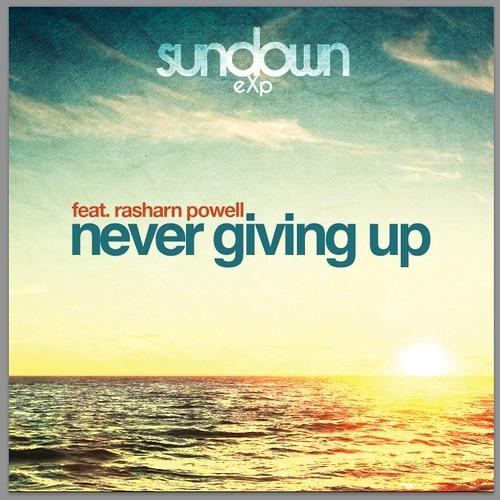 Sundown Exp Ft. Rasharn Powell - Never Giving Up