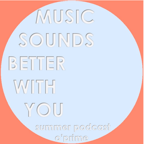 o'prime Music Sounds Better With You - Summer Podcast 2014