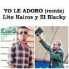 Yo Le Adoro Remix  (Lito Kairos y El Blacky)