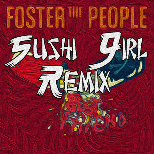 Foster the People - Best Friends (Sushi Girl Remix)FREE DOWNLOAD