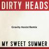 Dirty Heads - My Sweet Summer (Gravity Assist Remix)