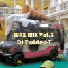 WAX MIX Vol.3 mixed by DJ TWISTED-T