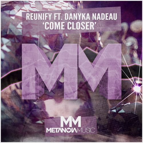 Reunify ft. Danyka Nadeau - Come Closer [Available Now]