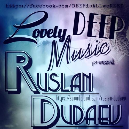LovelyDeepMusic -  RUSLAN DUDAEV - Deep in summer - LDM.cast#o25