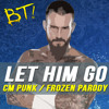 Let Him Go - CM Punk (Parody of Let It go from Frozen)