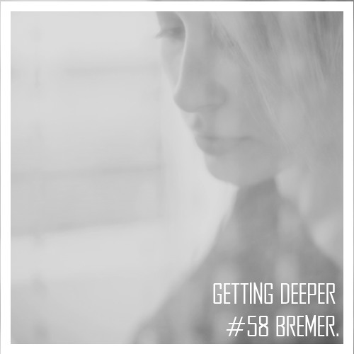 Getting Deeper Podcast #58 mixed by Bremer
