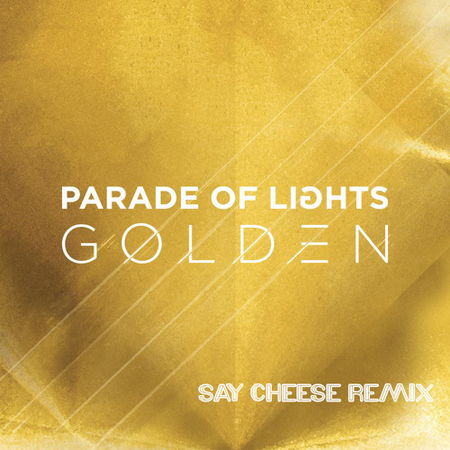Parade Of Lights - Golden (Say Cheese Remix)