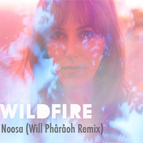 """""""Wildfire"""" Noosa (Will Phåråoh Remix)    [FREE DOWNLOAD]"""