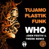 TUJAMO & PLASTIC FUNK - WHO (∆IDEN FESTIVAL TWERK REMIX) FREE DOWNLOAD