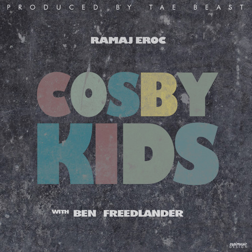 Cosby Kids w/ Ben Freedlander (prod. Tae Beast of TDE)