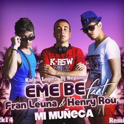 Eme Be (feat. Fran Leuna & Henry Rou)Mi Muñeca (Kalpo López y Dj Neptuno Remix)