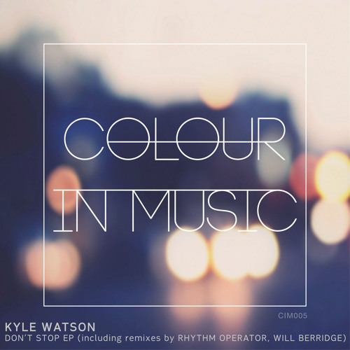Kyle Watson - Don't Stop (Original Mix) - CIM005 - Preview - Out Now!