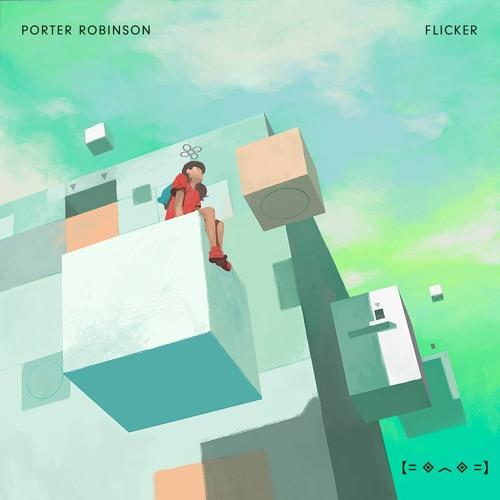 Porter Robinson - Flicker