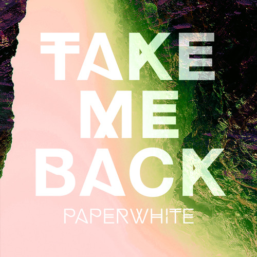 Paperwhite - Take Me Back