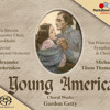 Young America Choral Works by Gordon Getty: Eric Ericson Chamber Choir Stockholm et al.