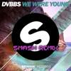 DVBBS - We Were Young (Smash Remix)