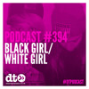 DTP394 - Black Girl / White Girl - Datatransmission