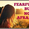 Fearful But Not Afraid