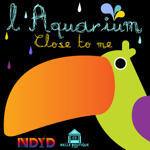 L'Aquarium - Close To Me (NDYD Exclusive)