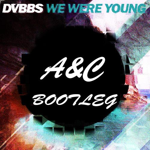 DVBBS - We Were Young (Abram & Chupwell Bootleg)