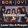 Living On The Prayer Trombone Cover