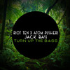 Riot Ten x Atom Pushers x Jack Bass - Turn Up The Bass [FREE DOWNLOAD]