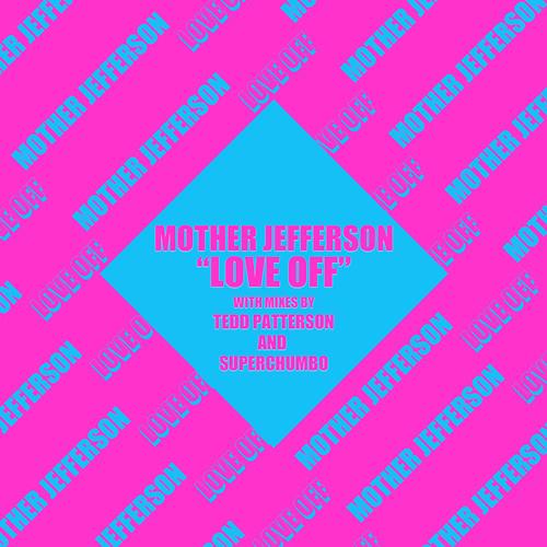 Mother Jefferson - Love Off (Tedd Patterson Vibal Mix)