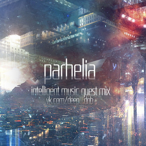 Intelligent Music Podcast #5 (28.07.2014) - mixed by Parhelia