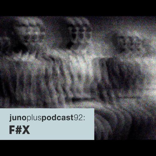 Juno Plus Podcast 92: F#X