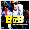 B.o.B. - I Am The Champion