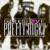 Girls Love Pretty Ricky