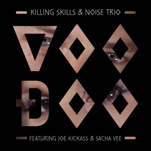 Killing Skills & Noise Trio ft. Joe Kickass & Sacha Vee - Voodoo