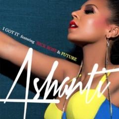 Ashanti  Feat. Rick Ross, Future: I Got It (Radio)