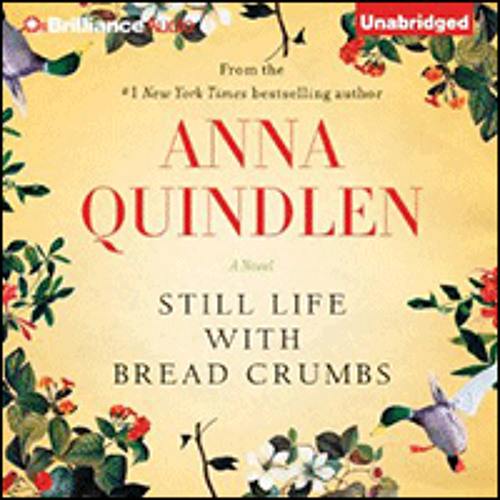 STILL LIFE WITH BREAD CRUMBS By Anna Quindlen, Read By Carrington MacDuffie