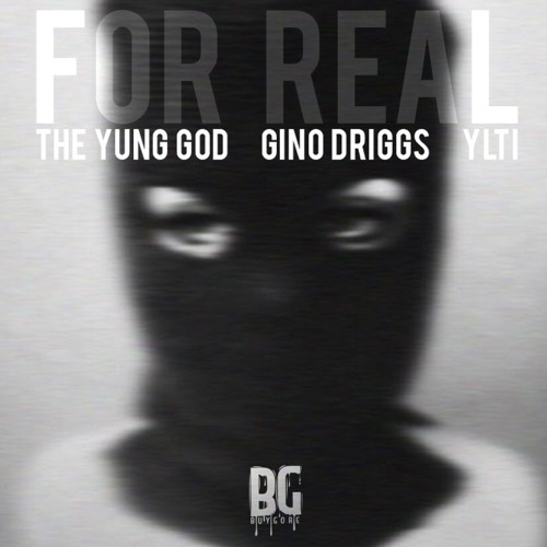 The Yung God - For Real Ft. Gino Driggs & YLTI Prod. by Roca Beats