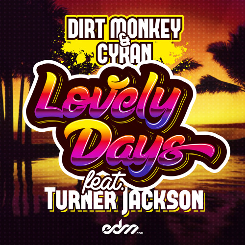 Dirt Monkey & Cyran - Lovely Days ft. Turner Jackson