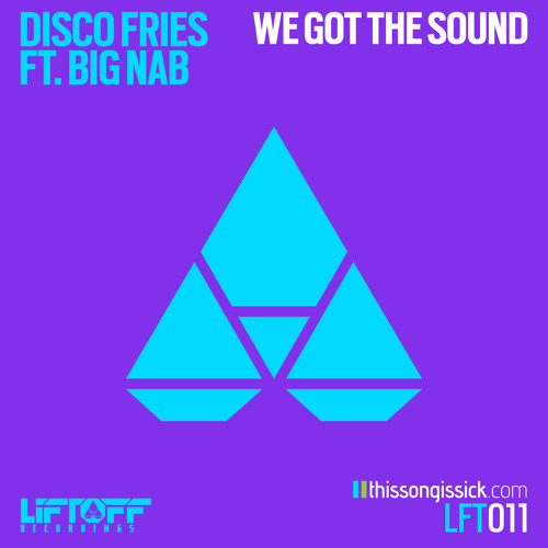 Disco Fries Ft. Big Nab - We Got The Sound [Thissongissick.com Premiere] [Free Download]