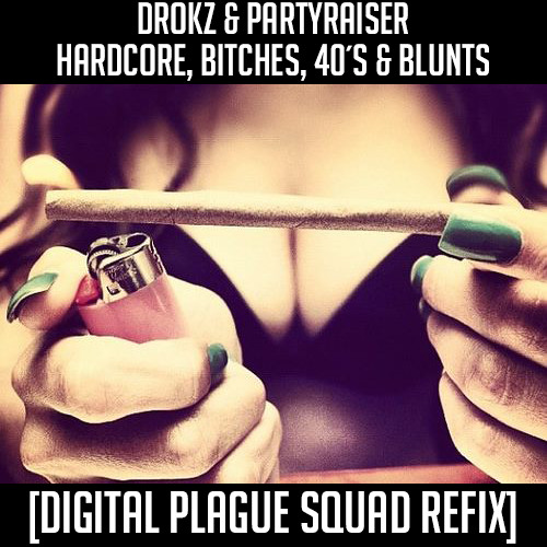 Drokz & Partyraiser - Hardcore, Bitches, 40s And Blunts (Andy The Core & X-Mind Refix)