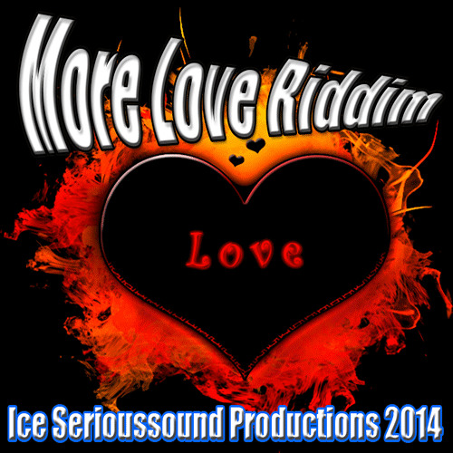 """More Love"" Riddim Ice Serioussound Productions 2014"