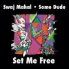 Some Dude  Swaj Mahal - Set Me Free