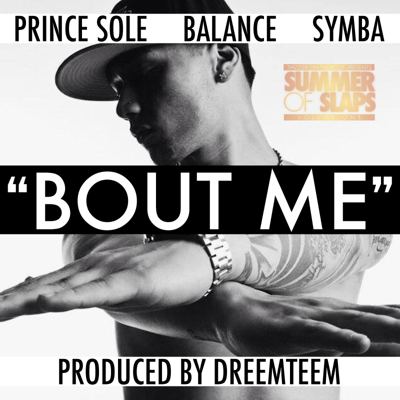 Prince Sole ft. Balance & Symba - Bout Me (#SummerOfSlaps) [Thizzler.com Exclusive]