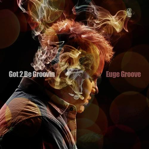 Euge Groove : Got 2 Be Groovin